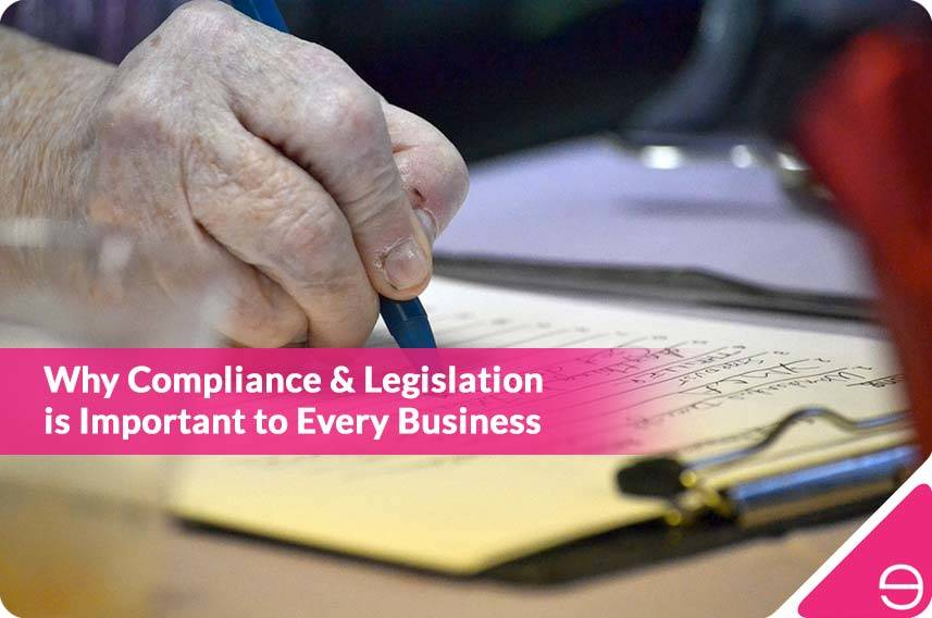 Why Compliance & Legislation is Important to Every Business