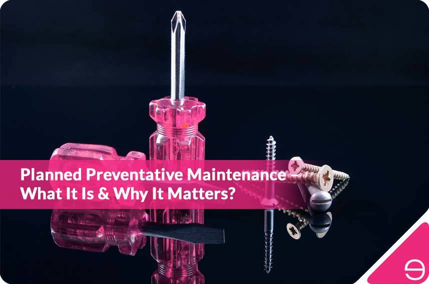 What is Planned Preventative Maintenance & Why Does It Matter?