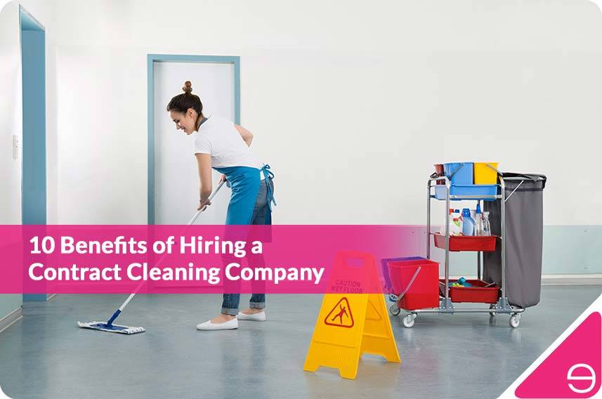 10 Benefits of Hiring a Contract Cleaning Company
