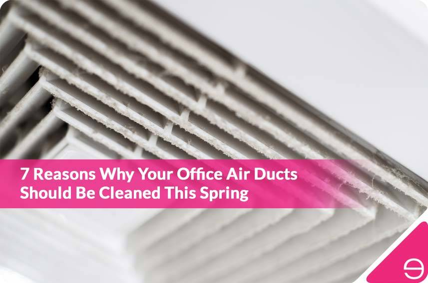 7 Reasons Why Your Office Air Ducts Should Be Cleaned This Spring