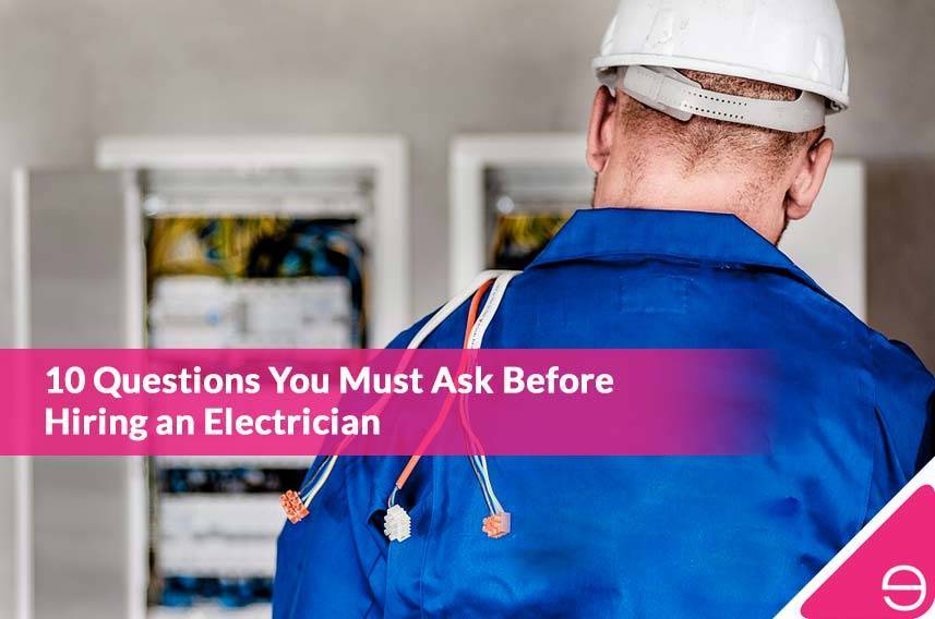 10 Questions You Must Ask Before Hiring an Electrician