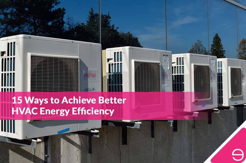 15 Ways to Achieve Better HVAC Energy Efficiency