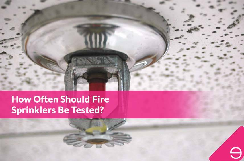 How Often Should Fire Sprinklers Be Tested?