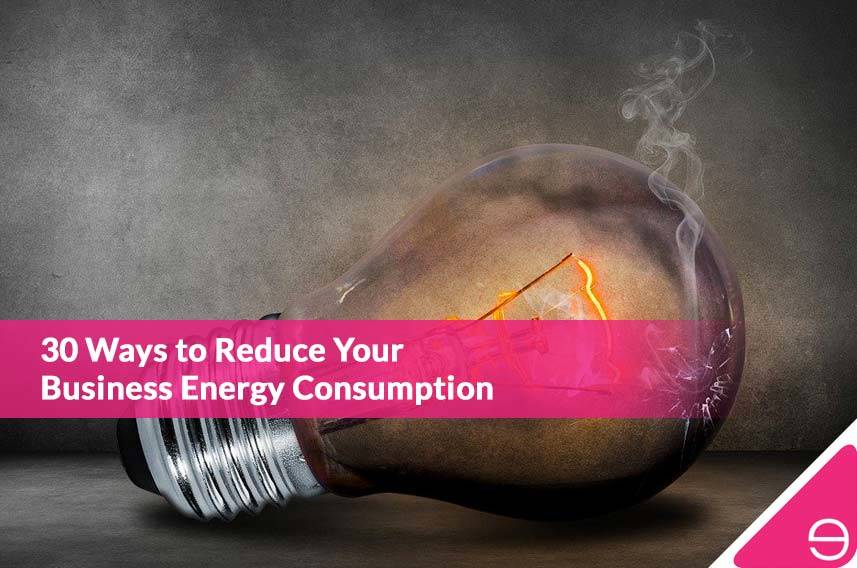 30 Ways to Reduce Your Business Energy Consumption