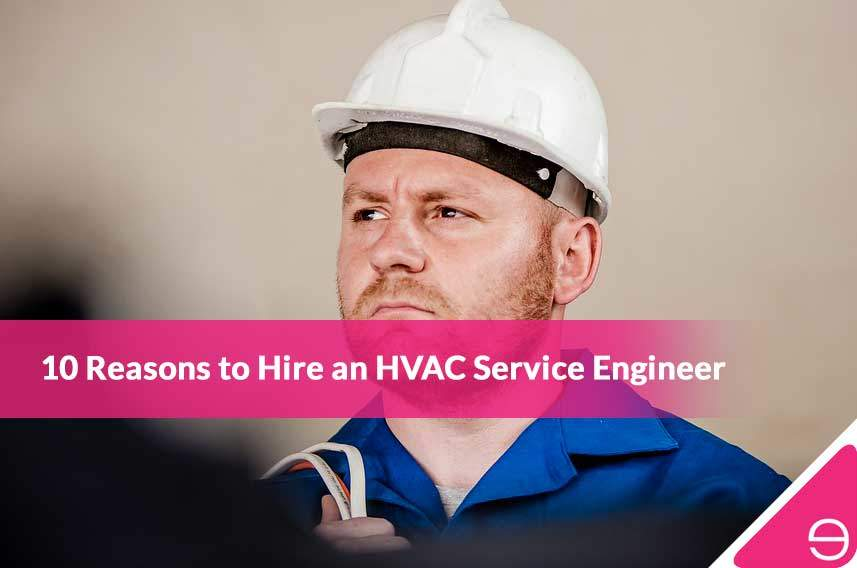 10 Reasons to Hire an HVAC Service Engineer